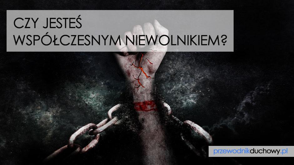 Czy jesteś nowoczesnym niewolnikiem?